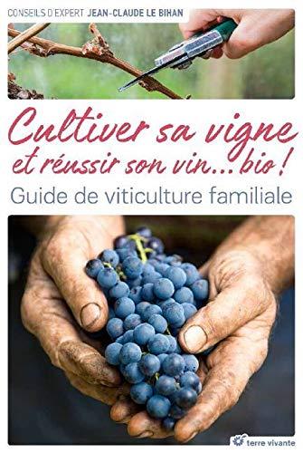 Faire son vin bio dans son jardin : Planter, cultiver, vendanger, vinifier...