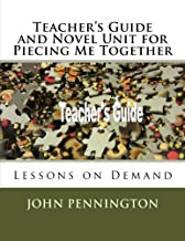 Teacher's Guide and Novel Unit for Piecing Me Together: Lessons on Demand