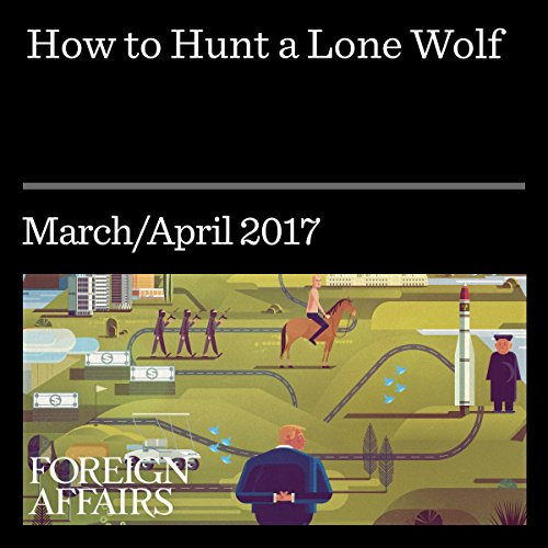 How to Hunt a Lone Wolf                   By:                                                                                                                                 Daniel Byman                               Narrated by:                                                                                                                                 Kevin Stillwell                      Length: 24 mins     Not rated yet     Overall 0.0