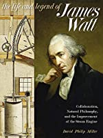 The Life and Legend of James Watt: Collaboration, Natural Philosophy, and the Improvement of the Steam Engine (Science and Culture in the Nineteenth Century)