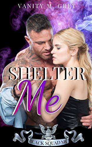Shelter Me: Black Squad MC Biker-Romance von [Vanity M. Grey]