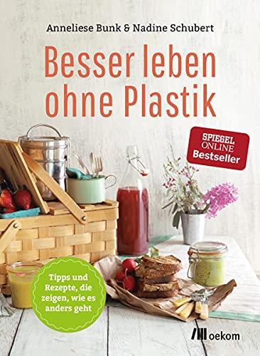 Besser leben ohne Plastik: Tipps und Rezepte, wie es anders geht