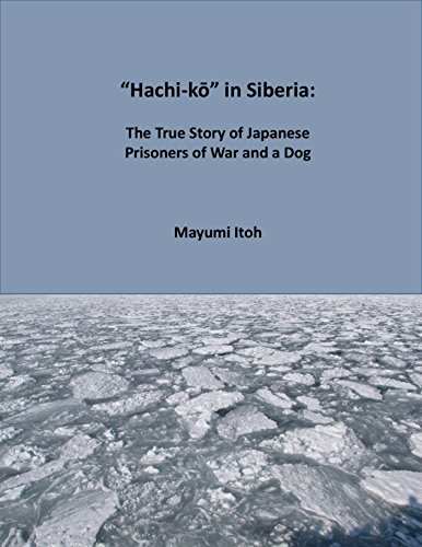 """""""Hachi-kō"""" in Siberia:: The True Story of Japanese Prisoners of War and a Dog..."""
