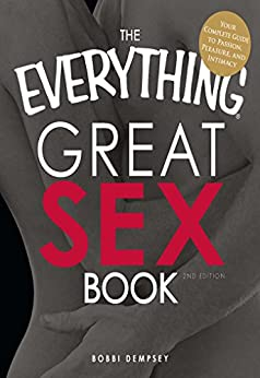The Everything Great Sex Book: Your complete guide to passion, pleasure, and intimacy (Everything®) by [Bobbi Dempsey]