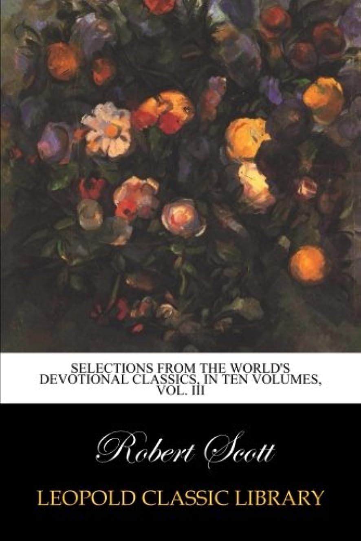 脱獄フィヨルドダニSelections from the world's devotional classics, in ten volumes, Vol. III