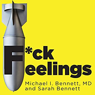 F*ck Feelings     One Shrink's Practical Advice for Managing All Life's Impossible Problems              By:                                                                                                                                 Michael Bennett MD,                                                                                        Sarah Bennett                               Narrated by:                                                                                                                                 Patrick Lawlor                      Length: 12 hrs and 43 mins     451 ratings     Overall 3.9