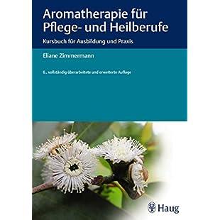 Aromatherapie für Pflege- und Heilberufe Kursbuch für Ausbildung und Praxis (German Edition)