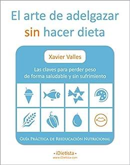 [Xavier Valles]のEl arte de adelgazar sin hacer dieta: Las claves para perder peso de forma saludable y sin sufrimiento (Spanish Edition)