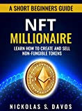 NFT Millionaire: Learn How To Create And Sell Non-Fungible Tokens