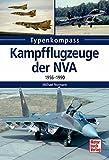 Kampfflugzeuge der NVA 1956 -1990 (Typenkompass)