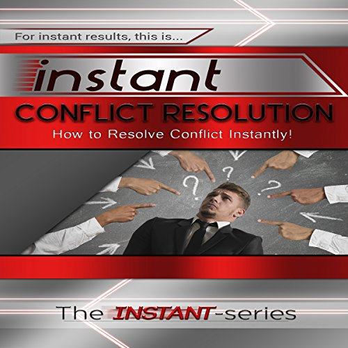 Instant Conflict Resolution: How to Resolve Conflict Instantly! audiobook cover art