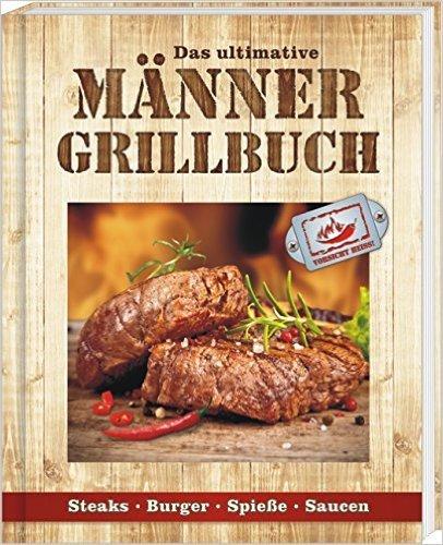 Männergrillbuch: Männer sind die besten Griller ( 12. April 2012 )