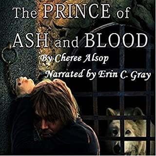 The Prince of Ash and Blood                   By:                                                                                                                                 Cheree Alsop                               Narrated by:                                                                                                                                 Erin C Gray                      Length: 7 hrs and 22 mins     1 rating     Overall 4.0