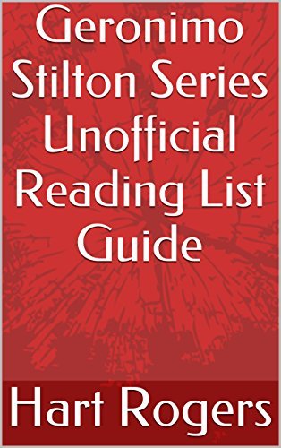 Geronimo Stilton Series Unofficial Reading List Guide (Hart Roger's Reading List Guides Book 80)