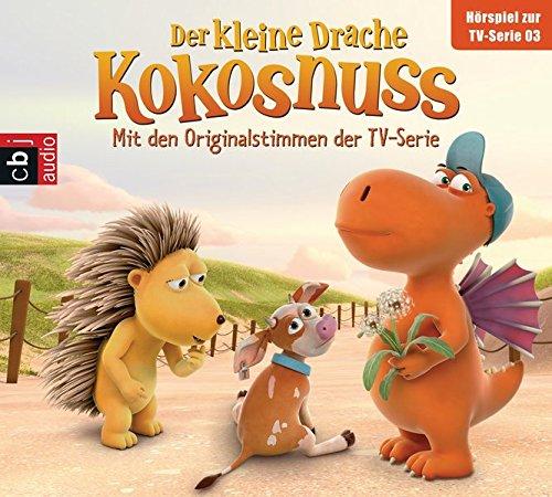 Der Kleine Drache Kokosnuss - Hörspiel zur TV-Serie 03: Der Drachengott. Der Wünsch-dir-was-Pilz. Der Ersatzspieler. Lauf, Kälbchen, lauf (Audio-CDs zur TV-Serie, Band 3)
