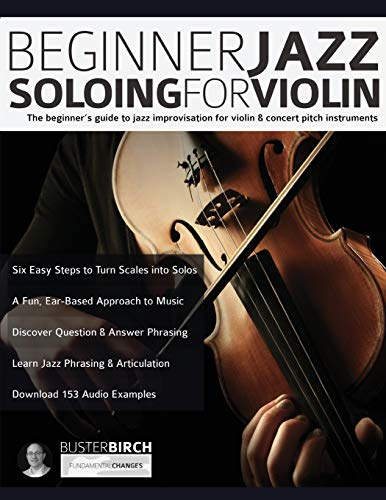 Beginner Jazz Soloing for Violin: The beginner's guide to jazz improvisation for concert pitch instruments: The beginner's guide to jazz improvisation for violin & concert pitch instruments