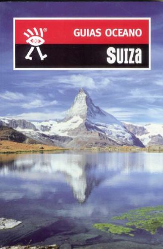Suiza: Incluye mapas y planos actualizados a todo color para no perder el rumbo (Guías Océano)