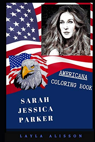 Sarah Jessica Parker Americana Coloring Book: Patriotic and a Great Stress Relief Adult Coloring Book (Sarah Jessica Parker Coloring Books, Band 0)
