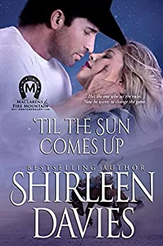 'Til the Sun Comes Up (MacLarens of Fire Mountain Contemporary Book 8) by [Shirleen Davies]