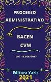 Processo Administrativo no âmbito do Banco Central do Brasil e da Comissão de Valores Mobiliários – Lei 13.506/2017: Atualizado - 2021 (Portuguese Edition)