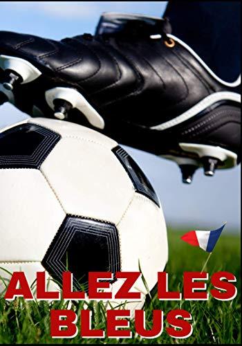 Allez les bleus - Cahier de supporter de l'équipe de France de Football: carnet de notes pour les Fan de foot et des bleus 6 supporte ton équipe de coeur