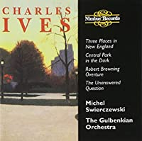 Ives: Orchestral Works - Three Places in New England; Central Park in the Dark; Robert Browning Overture; The Unanswered Question