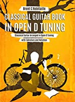 Classical Guitar Book in Open D Tuning: 45 Classical Guitar Arrangements in DADF#AD Tuning with Tablature and Notes