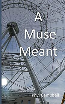 A Muse Meant by [Phyl Campbell]