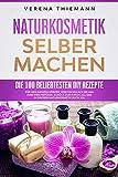 Naturkosmetik selber machen: Die 100 beliebtesten DiY Rezepte für den ganzen Körper. Vom Nagellack...