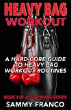 Heavy Bag Workout: A Hard-Core Guide to Heavy Bag Workout Routines (Heavy Bag Training Series) (Volume 3)