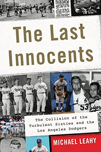The Last Innocents: The Collision of the Turbulent Sixties and the Los Angeles Dodgers