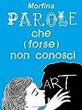 Parole che (forse) non conosci (Italian Edition)...