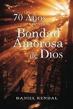 70 Años de ver la bondad amorosa de Dios (Spanish Edition)