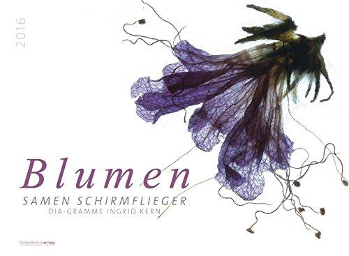 Kalender Blumen 2016 Blumen Art Diagramme: Blumen, Samen, Schirmflieger (Panoramakalender)