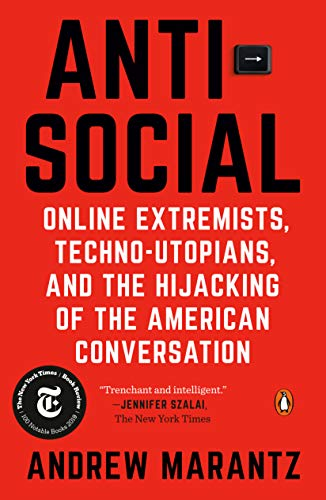 Antisocial: Online Extremists, Techno-Utopians, and the Hijacking of the American Conversation