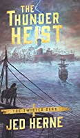 The Thunder Heist (Twisted Seas)