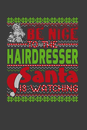 Be Nice To The Hairdresser Santa Is Watching: Funny Christmas Present For Hairdresser.  Hairdresser Gift Journal for Writing, College Ruled Size 6' x ... Christmas decorations, Santa Claus Theme.