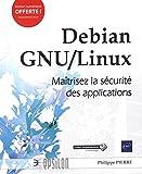 Debian GNU/Linux - Maîtrisez la sécurité des applications