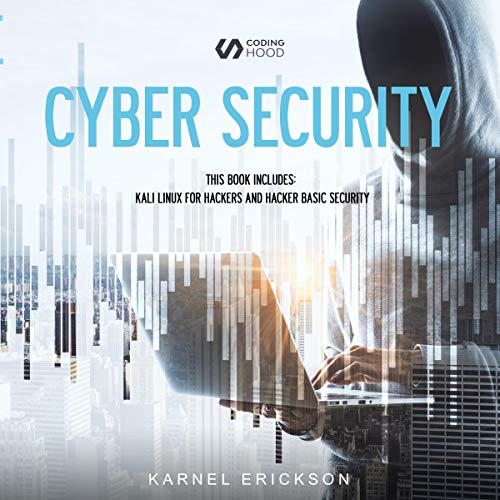 Cyber Security: This Book Includes: Kali Linux for Hackers and Hacker Basic Security Audiobook By Karnel Erikson cover art