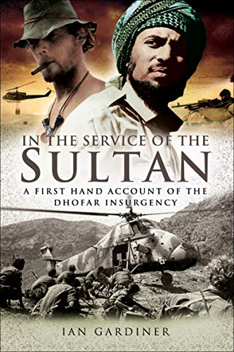 In the Service of the Sultan: A First Hand Account of the Dhofar Insurgency