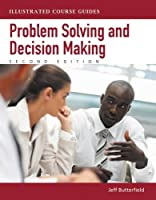 Problem Solving and Decision Making (Illustrated Course Guides)