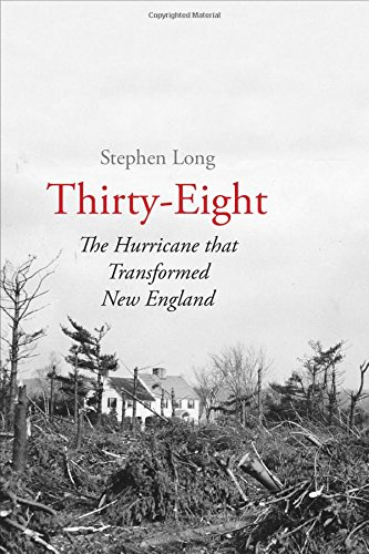 Thirty-Eight: The Hurricane That Transformed New England