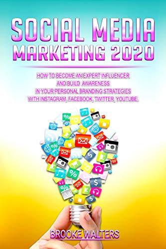 Social Media Marketing 2020: How To Become an Expert Influencer and Build Awareness in your Personal Branding Strategies with Instagram, Facebook, Twitter, Youtube. (English Edition)