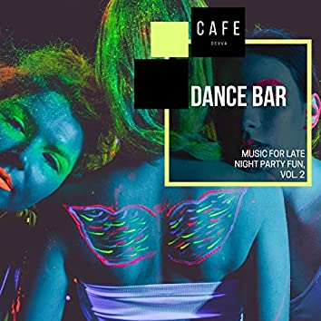 Dance Bar - Music For Late Night Party Fun, Vol. 2