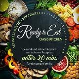 Ready to Eat - Schnelle Küche Kochbuch - Gesund und schnell kochen mit leckeren Rezepten unter 20 min. für die ganze Familie