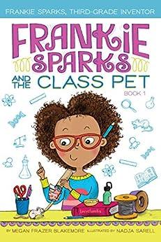 Frankie Sparks and the Class Pet (Frankie Sparks, Third-Grade Inventor Book 1) by [Megan Frazer Blakemore, Nadja Sarell]