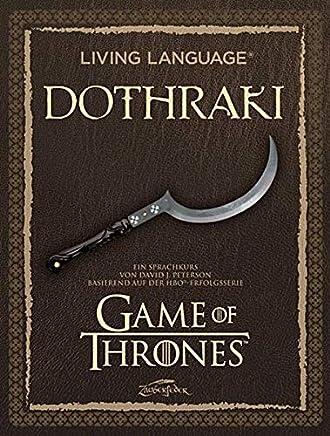 Living Language Dothraki Ein Sprachkurs basierend auf der HBO®Erfolgsserie Gae of ThronesDavid J. Peterson