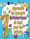 Apprendre les concepts mathématiques de base pour les enfants de 5 à 8 ans: Suivi des nombres, coloration, soustraction, signes, ascendant, ... unités et dizaines, fractions, formes 3D.