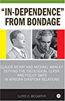 In-dependence From Bondage: Claude McKay and Michael Manley - Defying the Idoeological Clash and Policy Gaps in African Diaspora Relations
