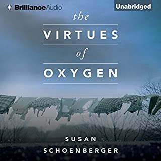 The Virtues of Oxygen                   By:                                                                                                                                 Susan Schoenberger                               Narrated by:                                                                                                                                 Tanya Eby,                                                                                        Laural Merlington                      Length: 7 hrs and 12 mins     95 ratings     Overall 4.1
